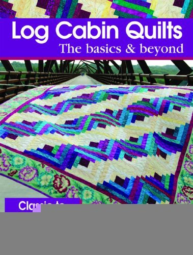 Log Cabin Quilts the Basics & Beyond: Classic to Contemporary [Paperback] [2012] (Author) Janet Houts, Jean Ann Wright ebook