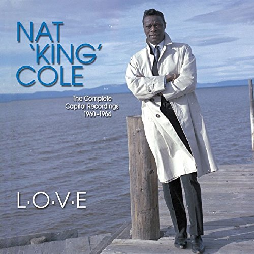 L-O-V-E: The Complete Capitol Recordings 1960-1964 by Cole, Nat 'King'