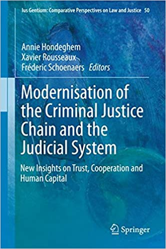 Modernisation of the Criminal Justice Chain and the Judicial System: New Insights on Trust, Cooperation and Human Capital (Ius Gentium: Comparative Perspectives on Law and Justice)