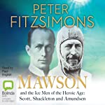 Mawson and the Ice Men of the Heroic Age: Scott, Shackleton and Amundsen | Peter FitzSimons