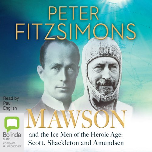 Mawson and the Ice Men of the Heroic Age: Scott, Shackleton and Amundsen by Bolinda Publishing Pty Ltd