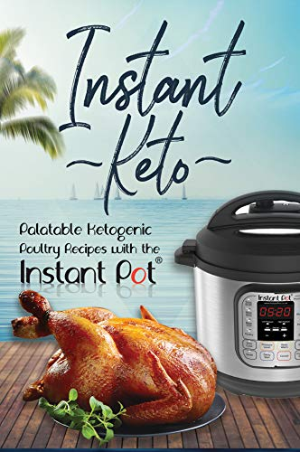Instant Keto: Palatable Ketogenic Poultry Recipes with the Instant Pot (Instant Pot Ketogenic Recipes Book 2) by David Maxwell