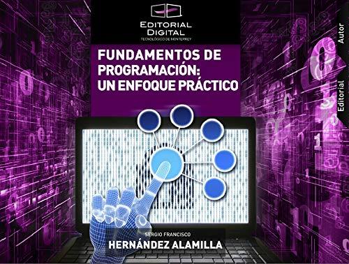 Fundamentos de programación: un enfoque práctico por Hernández Alamilla, Sergio Francisco