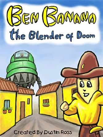 Ben Banana The Blender Of Doom (English Edition) eBook ...