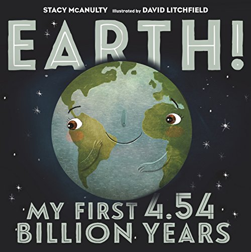 Earth! My First 4.54 Billion Years (Our Universe Book 1)