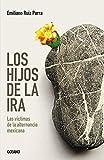 Los hijos de la ira: las victimas de la alternancia mexicana (El dedo en la llaga) (Spanish Edition)