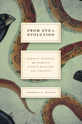 From Eve to Evolution: Darwin, Science, and Women's Rights in Gilded Age America PDF ePub book