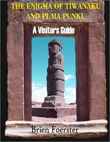 The Enigma Of Tiwanaku And Puma Punku A Visitors Guide Brien