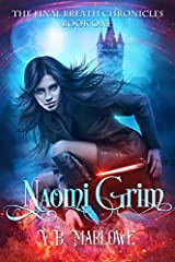 Book One of THE FINAL BREATH CHRONICLES, the exciting new series by V.B. MarloweNaomi has a terrible habit of interfering with Death—an unforgivable flaw for a Grim. In order to complete her tasks, she must live among Humans for weeks at a ti...