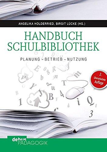 Handbuch Schulbibliothek: Planung – Betrieb – Nutzung Taschenbuch – 2. Juli 2018 Angelika Holderried Birgit Lücke Debus Pädagogik 3954140918