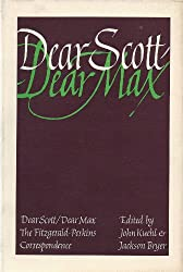 Dear Scott/Dear Max; the Fitzgerald-Perkins correspondence. Edited by John Kuehl and Jackson R. Bryer