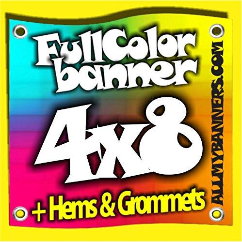 4' X 8' Full Color Printed Custom Banner 13oz Vinyl Hems & Grommets Free Design By BannersOutlet USA (Ounce Vinyl 13)