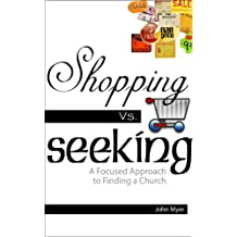 Shopping Versus Seeking: A Focused Approach to Finding A Church