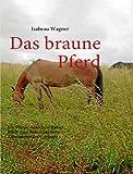 Das braune Pferd, Isabeau Wagner, 3837056414