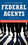 Federal Agents: The Growth of Federal Law Enforcement in America, Jeffrey B. Bumgarner, 0275989534