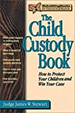 The Child Custody Book: How to Protect Your Children and Win Your Case (Rebuilding Books)