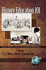 History Education 101: The Past, Present, and Future of Teacher Preparation (NA) Kindle Edition