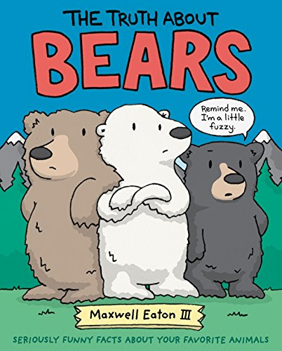 The Truth About Bears: Seriously Funny Facts About Your Favorite Animals (The Truth About Your Favorite Animals)