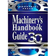 Machinery's Handbook Guide, 30th Edition by Erik Oberg (2016-03-01)