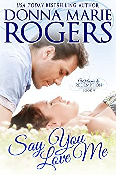 Say You Love Me (Welcome To Redemption Book 9) by [Rogers, Donna Marie]