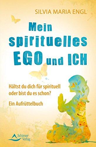 Mein spirituelles Ego und ich: Hältst du dich für spirituell oder bist du es schon? Ein Aufrüttelbuch