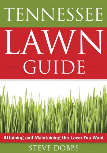 The Tennessee Lawn Guide: Attaining and Maintaining the Lawn You Want (Guide to Midwest and Southern Lawns)