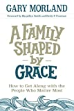 img - for A Family Shaped by Grace: How to Get Along with the People Who Matter Most book / textbook / text book