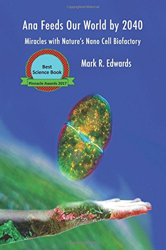 Ana Feeds our World by 2040: Miracles with Nature's Nano Cell Biofactory - B&W Interior (Green Algae Strategy) (Volume 16) PDF