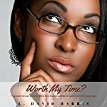 Worth My Time?: 7 Lessons Grown Women Need Noncommittal Men to Learn with the Quickness | L. David Harris