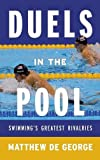 Duels in the Pool: Swimming's Greatest Rivalries (Rowman & Littlefield Swimming Series)