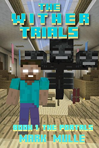 The Wither Trials (Book 1): The Portals (An Unofficial Minecraft Book for  Kids Ages 9 - 12 (Preteen)