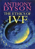 The Ethics of IVF, Dyson, Anthony, 0264672836