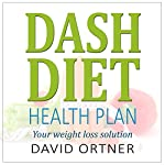 DASH Diet Action Plan: A Beginner's Guide to Natural Weight Loss, Lower Blood Pressure, and Better Health - Includes Recipes and Meal Plans | David Ortner