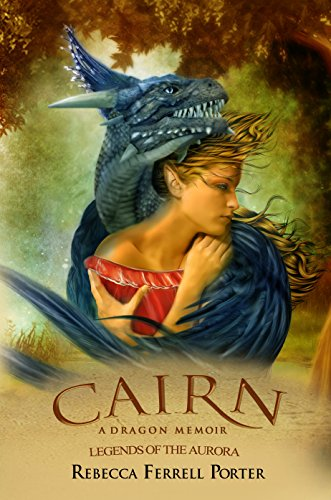 Book: Cairn - A Dragon Memoir (Legends of the Aurora Book 2) by Rebecca Ferrell Porter