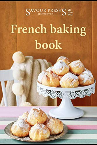 French Tart Recipes - The French Baking Cookbook: Delectable & Delicious French Dessert Recipes!