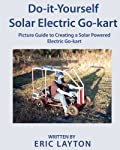 Do-it-Yourself Solar-Powered Go-Kart: Simple DIY Solar Powered Go-kart Picture Guide for a Fun Weekend Project or Science...