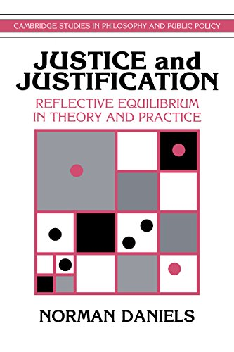 Download Justice and Justification: Reflective Equilibrium in Theory and Practice (Cambridge Studies in Philosophy and Public Policy) Pdf