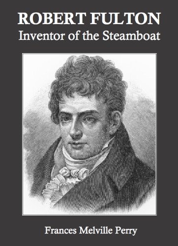Robert Fulton: Inventor of the Steamboat
