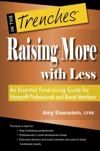 Raising More with Less: An Essential Fundraising Guide for Nonprofit Professionals and Board Members (In the Trenches)
