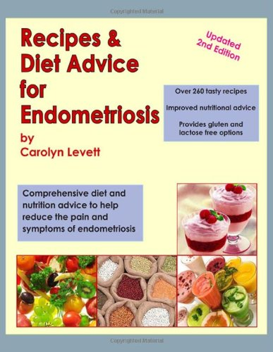 Endometriosis a key to healing and fertility through nutrition recipes diet advice for endometriosis comprehensive diet and nutrition advice to help reduce the forumfinder Choice Image