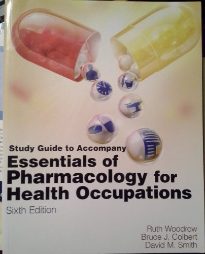 By Ruth Woodrow, Bruce J. Colbert, David Smith: Study Guide for Woodrow/Colbert/Smith's Essentials of Pharmacology for Health occupations Sixth (6th) Edition ebook