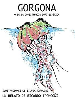 Gorgona, o de la consistencia duro-elástica (Spanish Edition) by [Ricardo