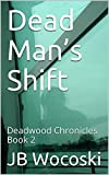 Dead Man's Shift: Deadwood Chronicles Book 2