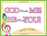 God Made Me! He Made You!, Alan Flory, 1933538791