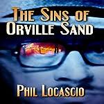 The Sins of Orville Sand   Phil Locascio