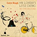 Mr. Loveday's Little Outing and Other sad Stories Audiobook by Evelyn Waugh Narrated by Timothy West, Constantine Gregory, Prunella Scales