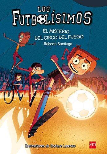 Los Futbolísimos 8. El Misterio Del Circo Del Fuego