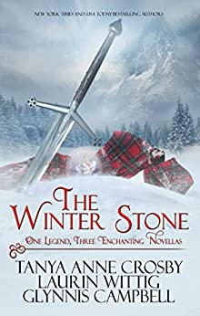 The Winter Stone: One Legend, Three Enchanting Novellas (Legends of Scotland Book 1) by [Crosby, Tanya Anne, Campbell, Glynnis, Wittig, Laurin]