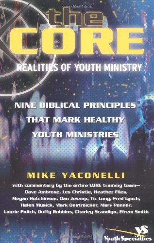 The Core Realities of Youth Ministry: Nine Biblical Principles That Mark Healthy Youth Ministries (12.5.2003) ()