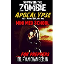 Surviving the Zombie Apocalypse: First Aid Kit Building and Mini Med School for Preppers